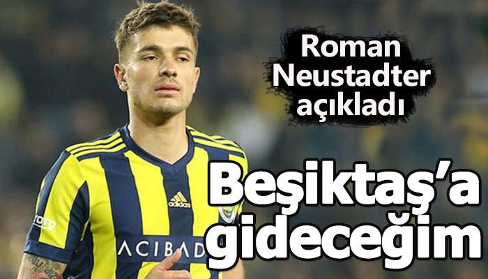 Neustadter: Beşiktaş'a gideceğim