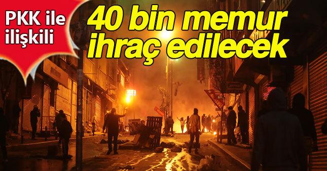 PKK ile ilişkili 40 bin memur ihraç edilecek