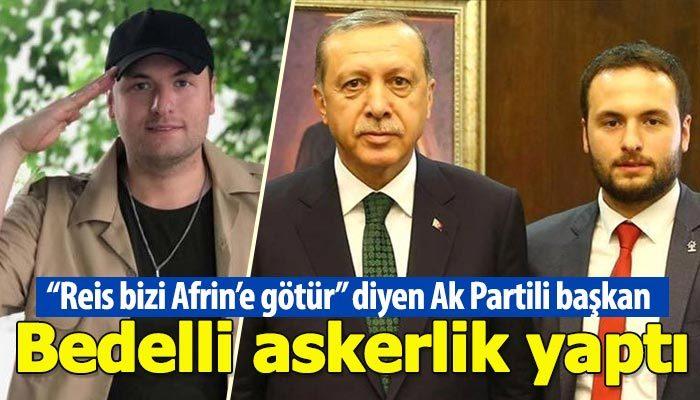 """""""Reis bizi Afrin'e götür"""" diyen AK Partili başkan bedelli askerlik yaptı"""