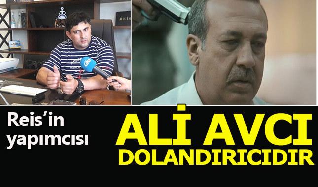 """Reis filminin yapımcısı: """"Ali Avcı dolandırıcıdır."""""""