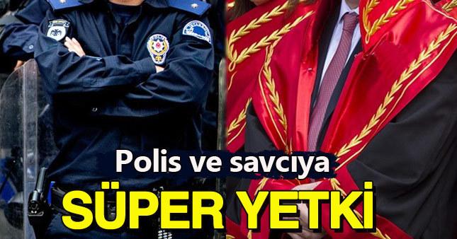 Savcı ve polislere tam yetki verildi