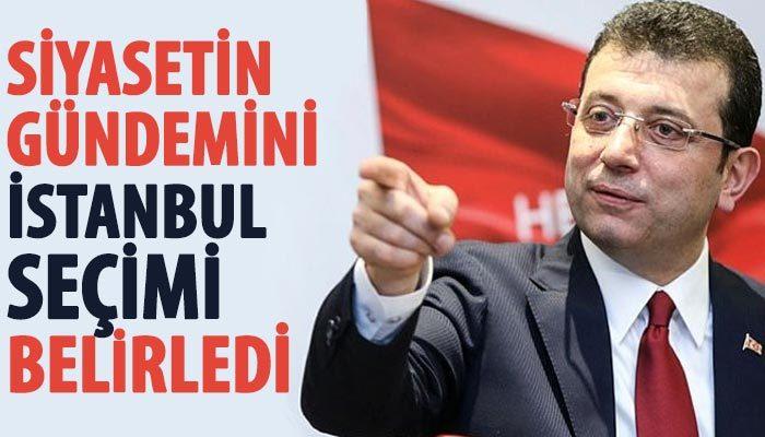 Siyasetin gündemini İstanbul seçimi belirledi