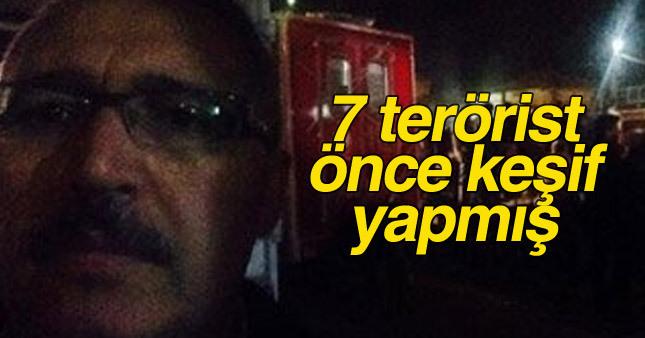 Şok iddia: 7 kişilik terörist grubu önce keşif yapmış