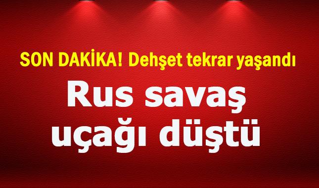 Son Dakika! Rusya'nın bir savaş uçağı daha düştü