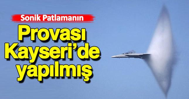 Sonik patlamanın provasının Kayseri'de yapıldığı ortaya çıktı