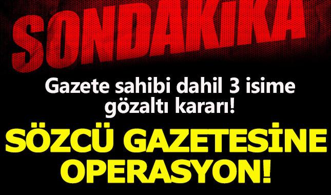 Sözcü gazetesine FETÖ operasyonu:Gazete sahibi ve 3 yöneticiye gözaltı!