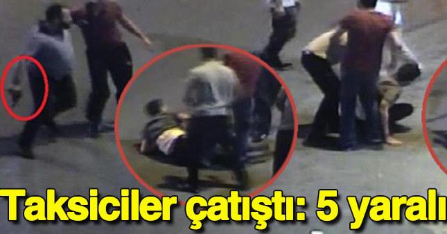 Taksiciler çatıştı: 5 yaralı