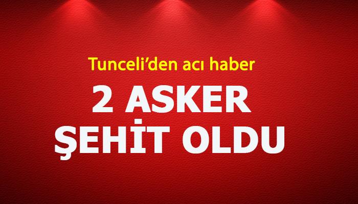 Tunceli'de 2 askerimiz şehit oldu