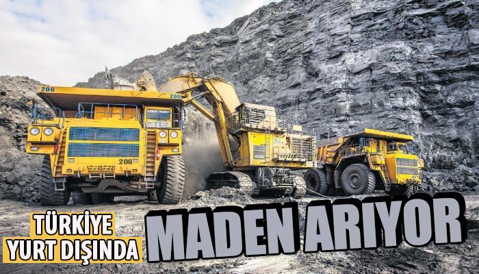 Türkiye yurt dışında maden arıyor