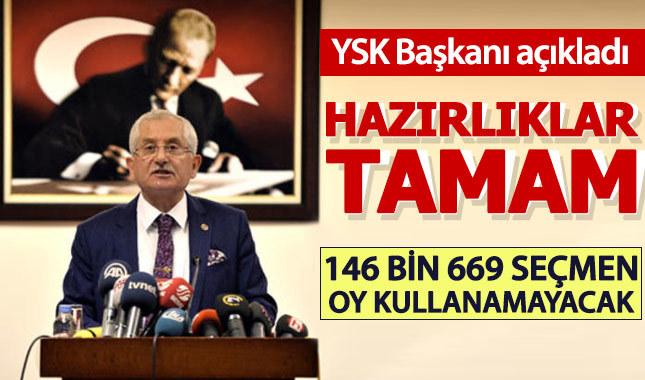 YSK Başkanı: Seçim hazırlıkları tamamlandı