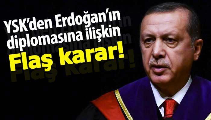 YSK'den Erdoğan'ın diplomasıyla ilgili flaş karar