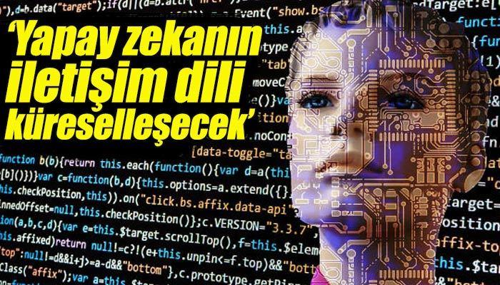 Yapay zekanın oluşturduğu iletişim dili küreselleşecek