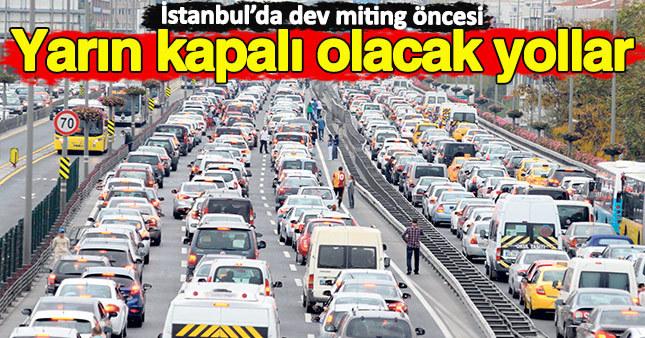 Yarın düzenlenecek olan dev miting öncesi İstanbul'da kapatılacak yollar belli oldu