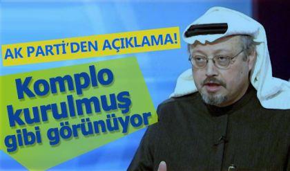 AK Parti'den Cemal Kaşıkçı açıklaması: Komplo kurulmuş gibi görünüyor