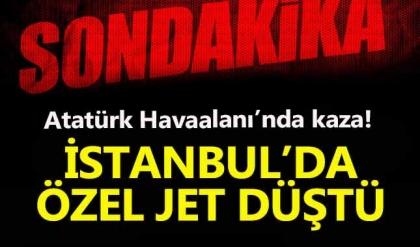 Atatürk Havalimanı'nda özel jet uçağı düştü - Atatürk Havalimanı trafiğe kapatıldı