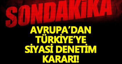 Avrupa'dan (AKPM) Türkiye'ye siyasi denetim kararı