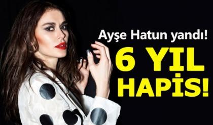 Ayşe Hatun Önal'a 6 yıl hapis şoku!