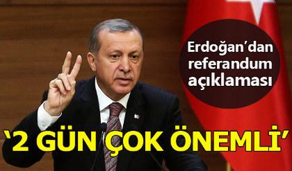 Cumhurbaşkanı Erdoğan: İki gün çok önemli