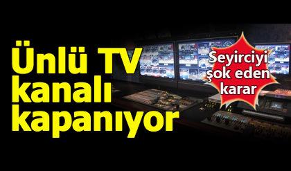 Flaş gelişme: O TV kanalı kapanma kararı aldı