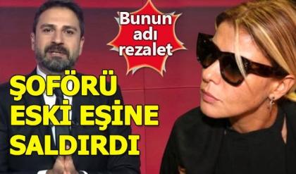 Gülben Ergen'in şoförü Erhan Çelik'e saldırdı