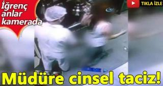 Sapık aşçıdan kadın müdürüne cinsel taciz!