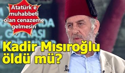 Şok iddia... Kadir Mısıroğlu öldü mü?