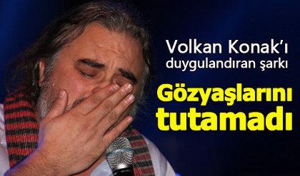 Volkan Konak'ı ağlatan şarkı