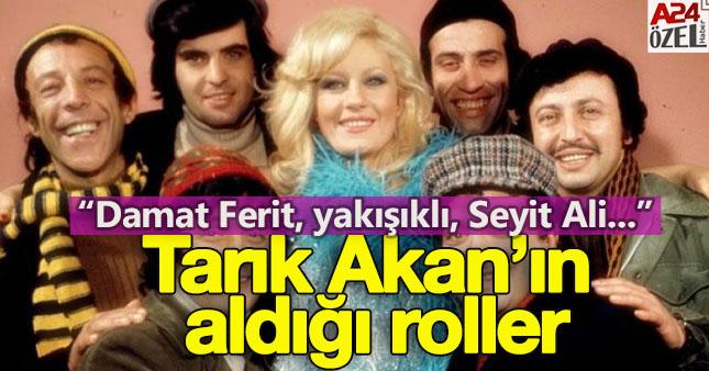 Tarık Akan'ın rol aldığı unutulmaz karakterler A24