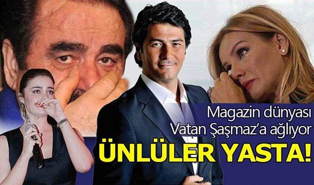 Sanat camiası Vatan Şaşamaz'a ağlıyor...