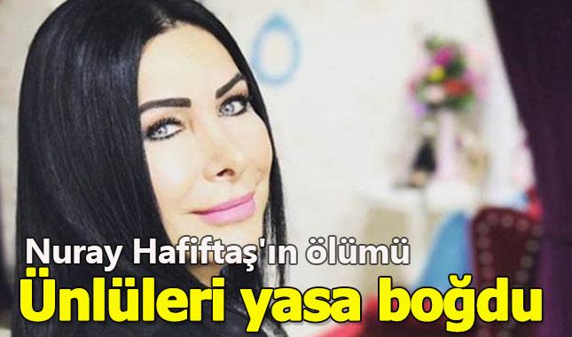Türk Halk Müziği'nin yeşil gözlü kraliçesi Nuray Hafiftaş'ın ölümü ünlü isimleri yasa boğdu